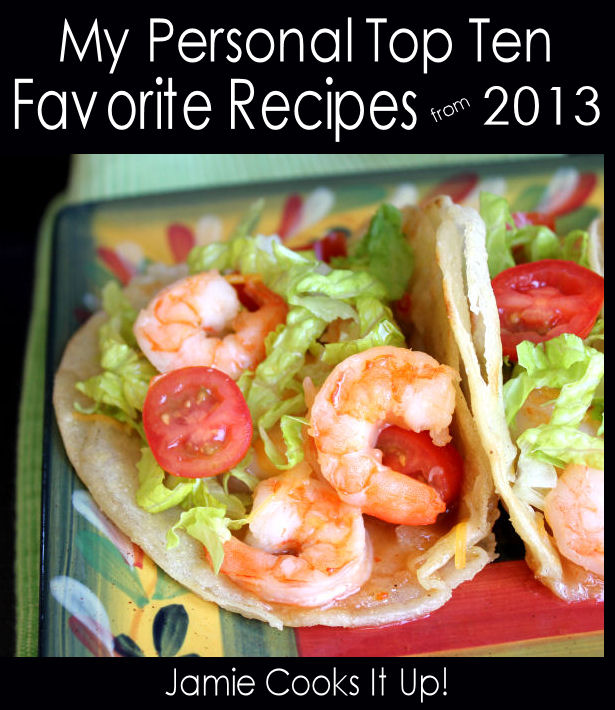 My Personal Top Ten Favorite Recipes Posted in 2013