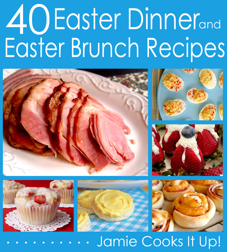 40 Easter Dinner and Easter Brunch Recipes