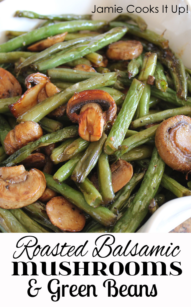 Roasted Balsamic Mushrooms Green Beans from Jamie Cooks It Up!