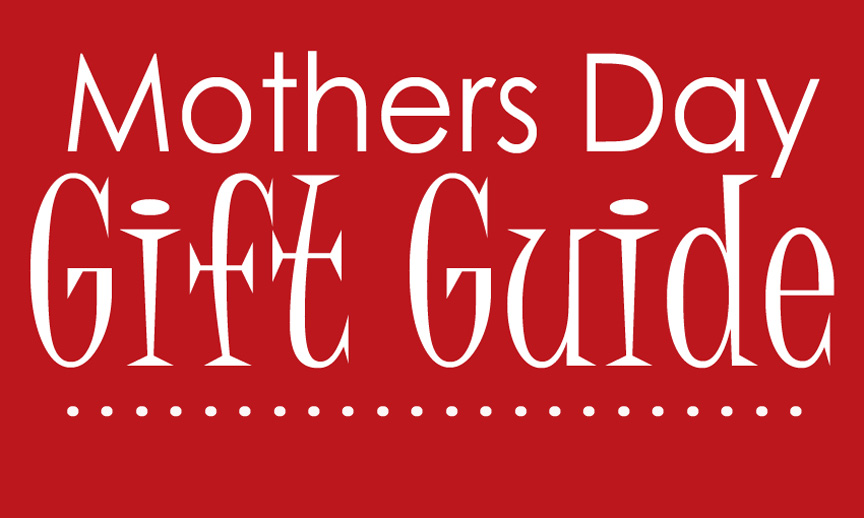 Mothers Day Gift Guide and GIVEAWAY!
